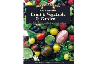 The Australian Fruit & Vegetable Garden - Grow the Best Fruit and Vegetables for Good Health and Flavour