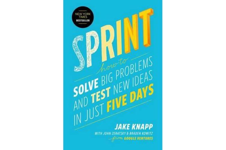 Sprint - How to Solve Big Problems and Test New Ideas in Just Five Days