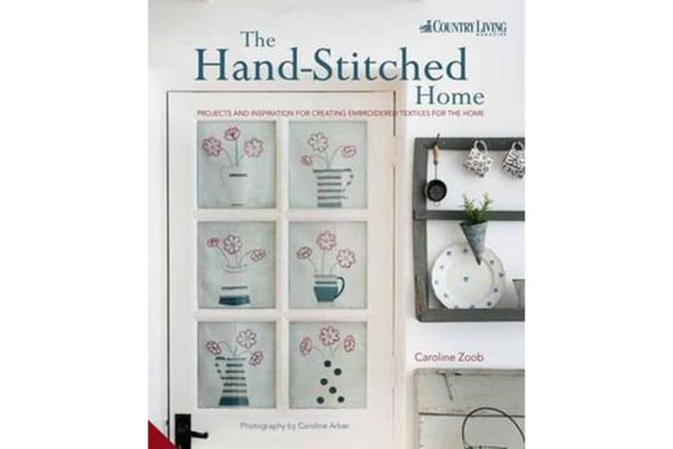 The Hand-Stitched Home - Projects and Inspiration for Creating Embroidered Textiles for the Home