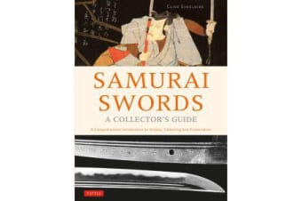 Samurai Swords - A Collector's Guide - A Comprehensive Introduction to History, Collecting and Preservation - of the Japanese Sword