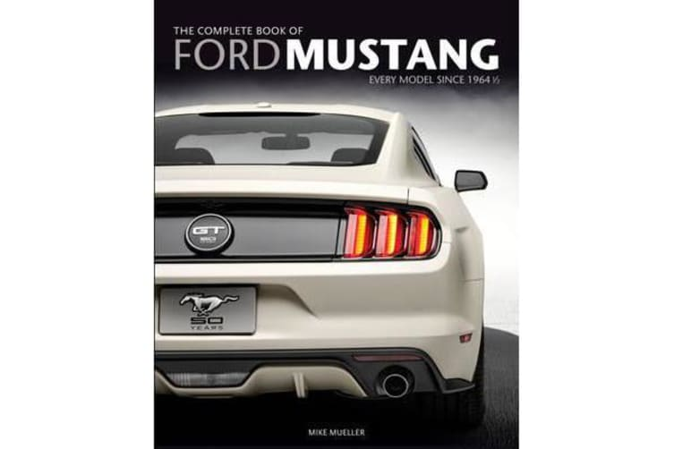 The Complete Book of Ford Mustang - Every Model Since 1964 1/2