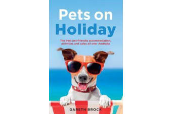 Pets on Holiday - The Best Pet-friendly Accommodation, Activities and Cafes All Over Australia