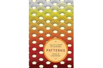 The Little Book of Colouring: Patterns - Peace in Your Pocket