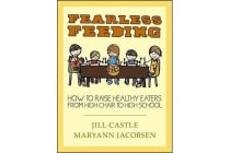 Fearless Feeding - How to Raise Healthy Eaters from High Chair to High School