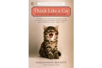 Think Like a Cat - How to Raise a Well-Adjusted Cat--Not a Sour Puss