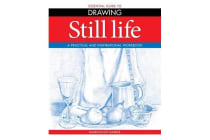 Essential Guide to Drawing: Still Life - A Practical and Inspirational Workbook