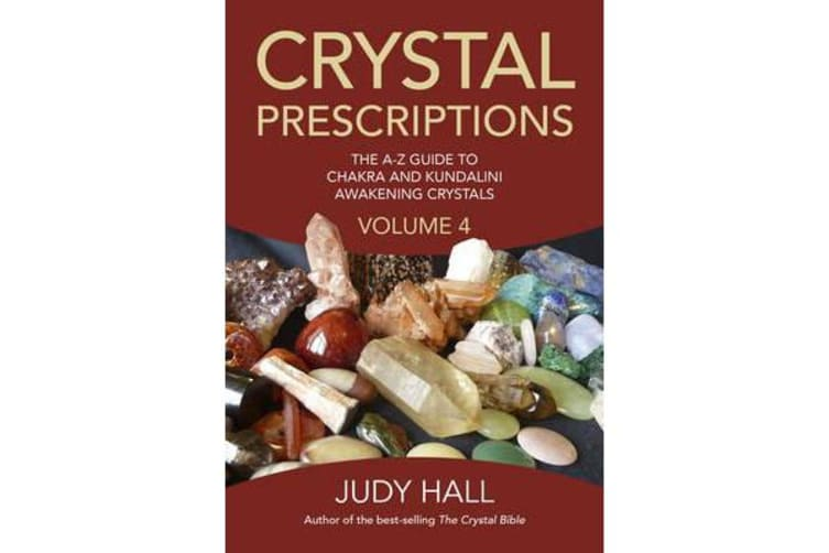 Crystal Prescriptions: Volume 4 - The A-Z Guide to Chakra Balancing Crystals and Kundalini Activation Stones