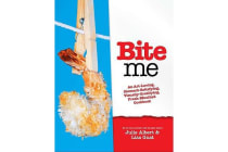 Bite Me - A Stomach-Satisfying, Visually Gratifying, Fresh-Mouthed Cookbook