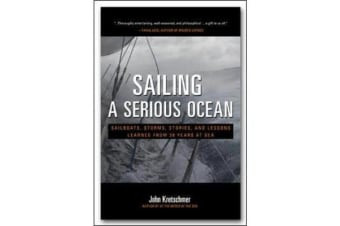 Sailing a Serious Ocean - Sailboats, Storms, Stories and Lessons Learned from 30 Years at Sea