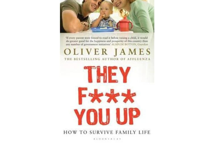 They F*** You Up - How to Survive Family Life