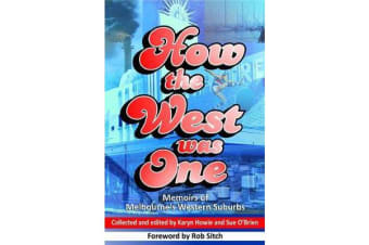 How the West was One - Memoirs of Melbourne's Western Suburbs