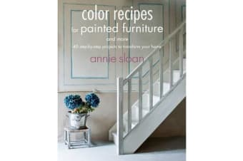 Color Recipes for Painted Furniture and More - 40 Step-by-Step Projects to Transform Your Home