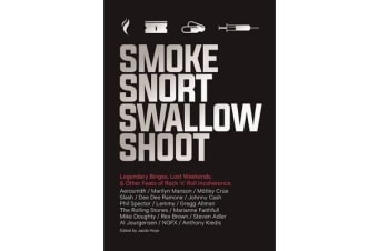 Smoke Snort Swallow Shoot - Legendary Binges, Lost Weekends, and Other Feats of Rock 'n' Roll Incoherence