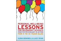 Personal Well-Being Lessons for Secondary Schools: Positive psychology in action for 11 to 14 year olds - Positive psychology in action for 11 to 14 year olds