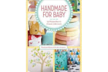 Handmade for Baby - 25 Keepsakes to Create with Love