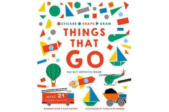 Sticker, Shape, Draw: Things that Go - My Art Activity Book