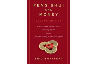 Feng Shui and Money - A Nine-Week Program for Creating Wealth Using Ancient Principles and Techniques (Second Edition)