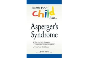 When Your Child Has . . . Asperger's Syndrome - *Get the Right Diagnosis *Understand Treatment Options *Help Your Child Cope