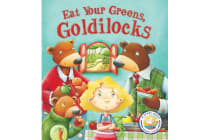 Fairy Tales Gone Wrong: Eat Your Greens, Goldilocks - A Story About Eating Healthily