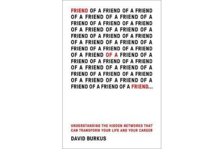 Friend of a Friend - Understanding the Hidden Networks That Can Transform Your Life