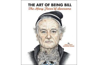 The Art of Being Bill - Bill Murray and the Many Faces of Awesome