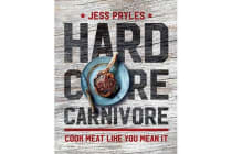 Hardcore Carnivore - Cook Meat Like You Mean it