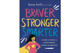 Braver, Stronger, Smarter - A Girl's Guide to Overcoming Worry and Anxiety