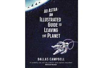 Ad Astra - An Illustrated Guide to Leaving the Planet