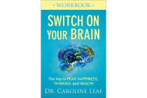 Switch on Your Brain Workbook - The Key to Peak Happiness, Thinking, and Health