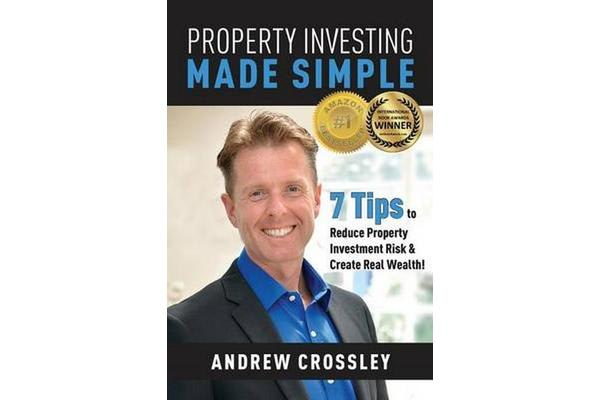 Property Investing Made Simple - 7 Tips to Reduce Property Investment Risk and Create Real Wealth!