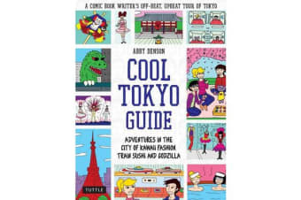 Cool Tokyo Guide - Adventures in the City of Kawaii Fashion, Train Sushi and Godzilla