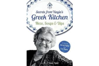 Secrets from Yiayia's Greek Kitchen - Meze, Soups and Dips