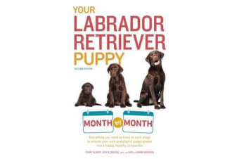 Your Labrador Retriever Puppy - Month by Month, 2nd Edition