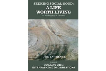 Seeking Social Good: A Life Worth Living: Working with International Organisations Volume 5 - Working with International Organisations