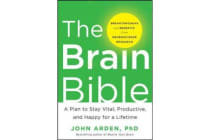 The Brain Bible - How to Stay Vital, Productive, and Happy for a Lifetime