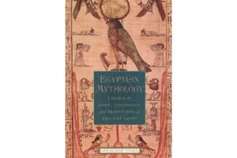 Egyptian Mythology - A Guide to the Gods, Goddesses, and Traditions of Ancient Egypt
