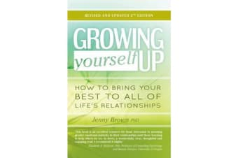 Growing Yourself Up - How to bring your best to all of life's relationships