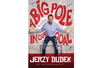 Jerzy Dudek - A Big Pole in Our Goal - Autobiography