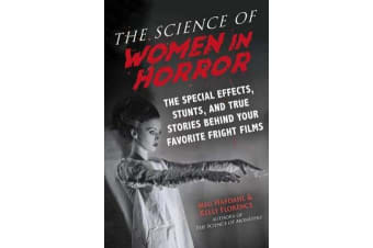 The Science of Women in Horror - The Special Effects, Stunts, and True Stories Behind Your Favorite Fright Films
