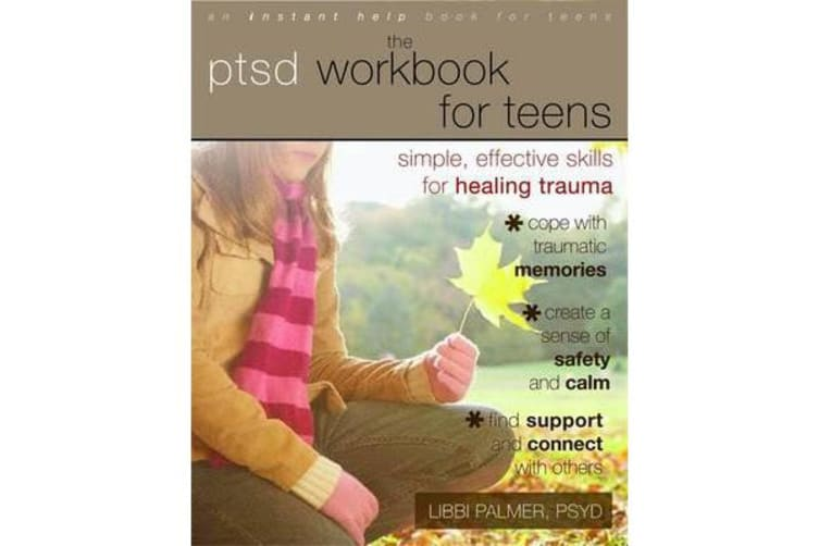 PTSD Workbook for Teens - Simple, Effective Skills for Healing Trauma