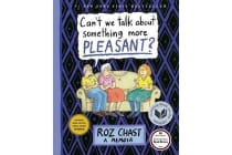 Can't We Talk about Something More Pleasant? - A Memoir