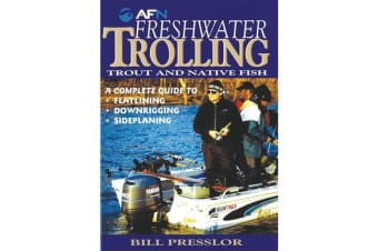 Freshwater Trolling: Trout and Native Fish - A complete guide to flatlining, downrigging, sideplaning