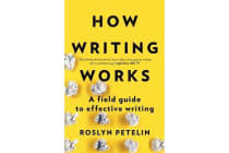 How Writing Works - A Field Guide to Effective Writing