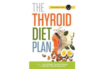 Thyroid Diet Plan - How to Lose Weight, Increase Energy, and Manage Thyroid Symptoms