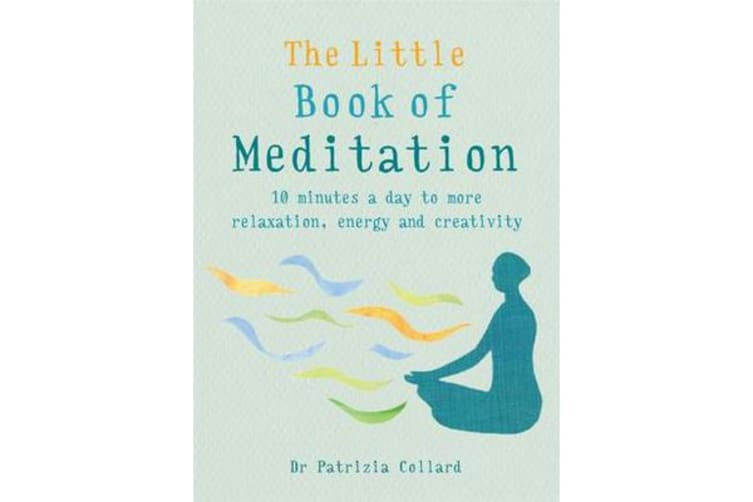 The Little Book of Meditation - 10 minutes a day to more relaxation, energy and creativity