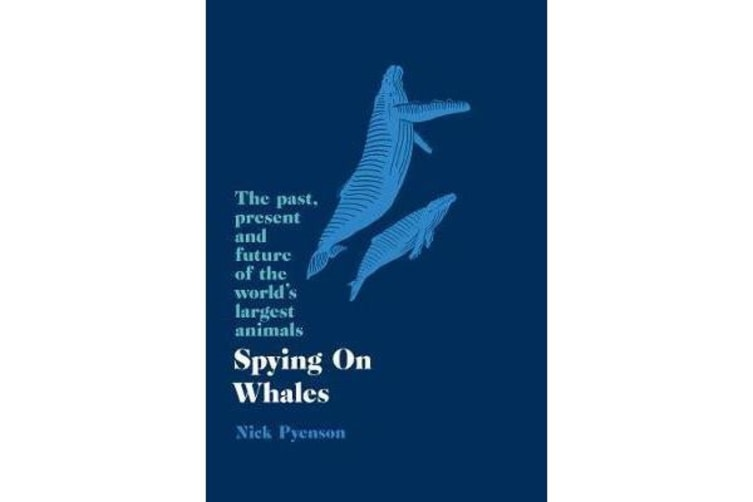 Spying on Whales - The Past, Present and Future of the World's Largest Animals