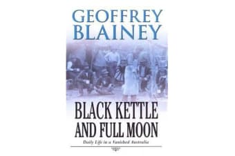 Black Kettle & Full Moon - Daily Life In A Vanished Australia