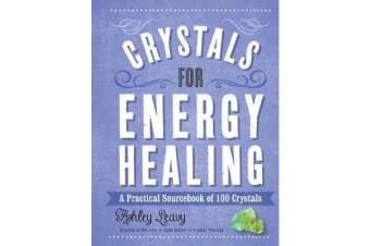 Crystals for Energy Healing - A Practical Sourcebook of 100 Crystals