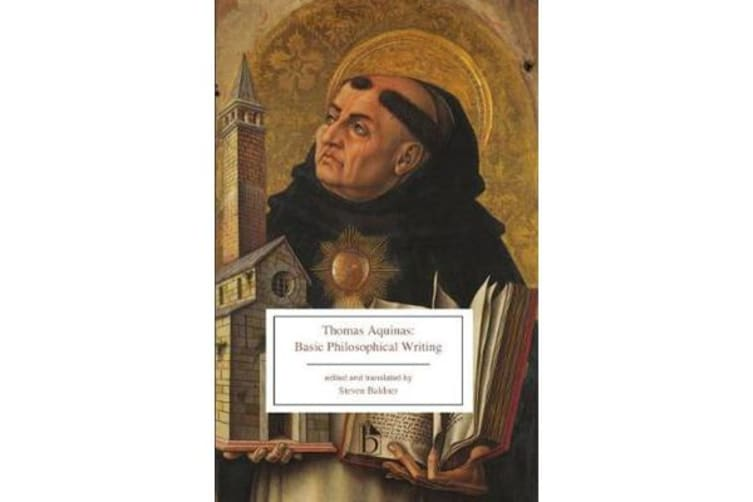 Thomas Aquinas - Basic Philosophical Writings: From the Summa Theologiae and The Principles of Nature (13th Century CE)
