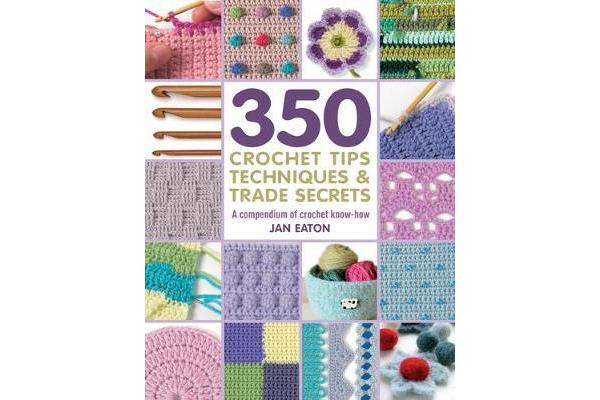 Image of 350 Crochet Tips, Techniques & Trade Secrets - A Compendium of Crochet Know-How
